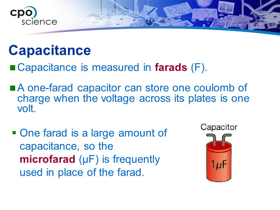 Capacitance Capacitance is measured in farads (F).