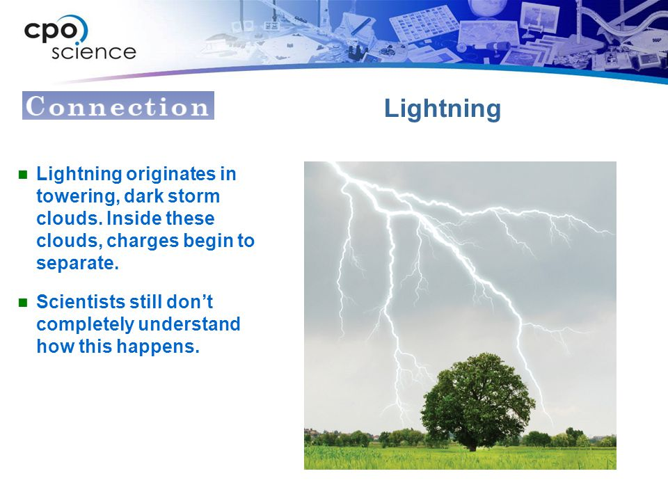 Lightning Lightning originates in towering, dark storm clouds. Inside these clouds, charges begin to separate.