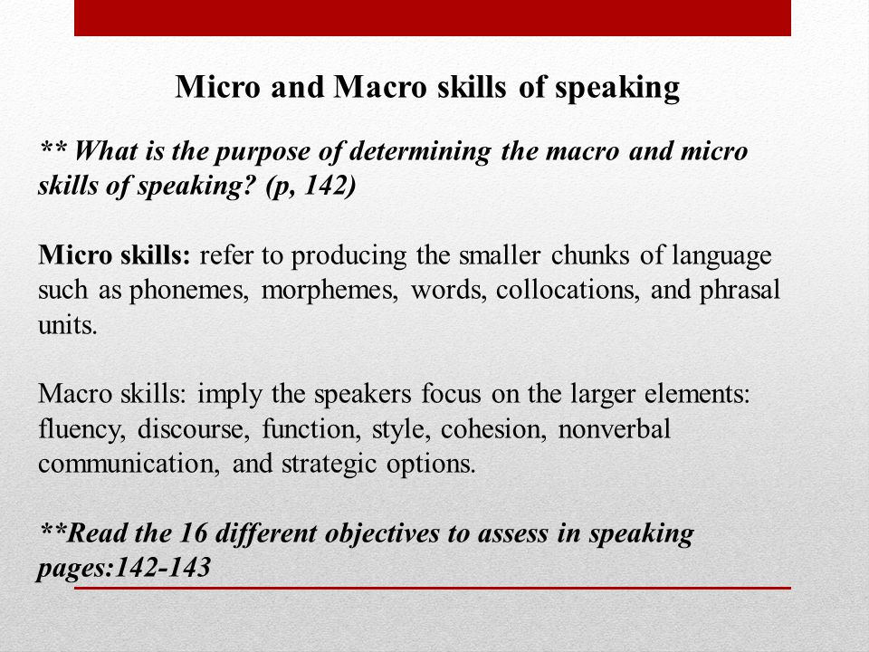 macro skills In english language teaching, the four major skills are listening, speaking, reading, and writing (heaton mentions these skills when explaining the forms that tests of these skills can take, 1990 .