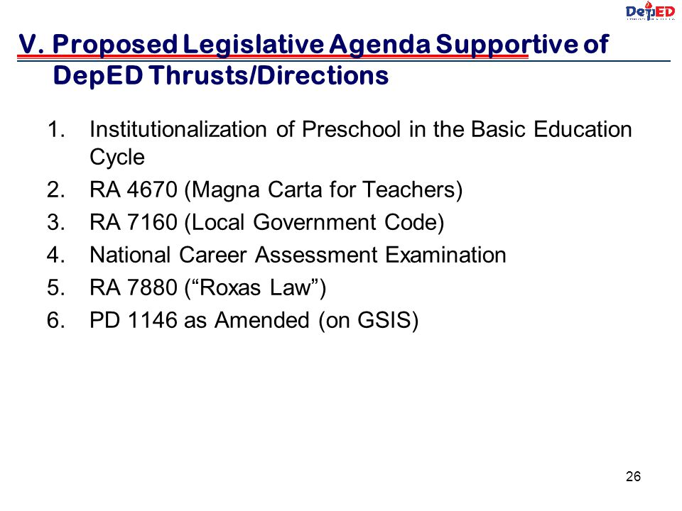 V. Proposed Legislative Agenda Supportive of DepED Thrusts/Directions