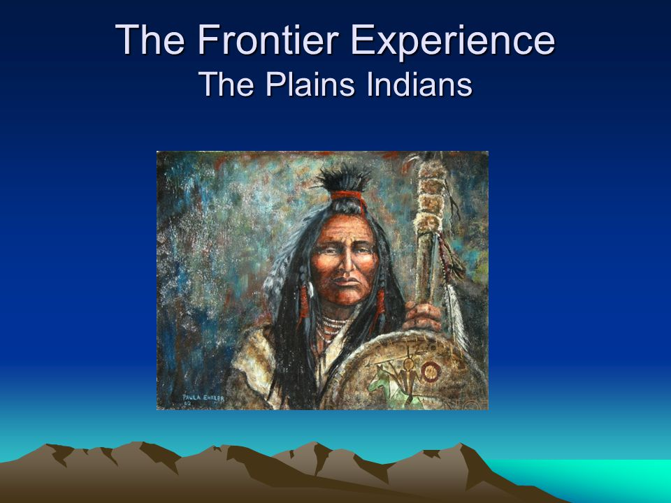The Frontier Experience The Plains Indians