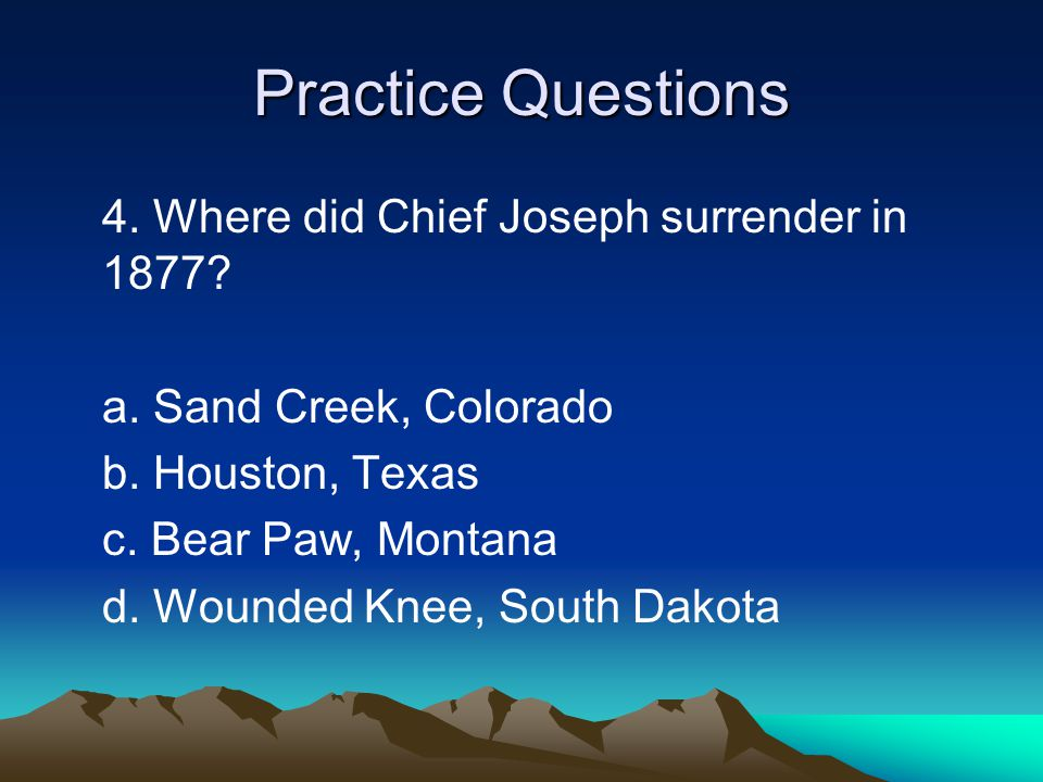 Practice Questions 4. Where did Chief Joseph surrender in 1877