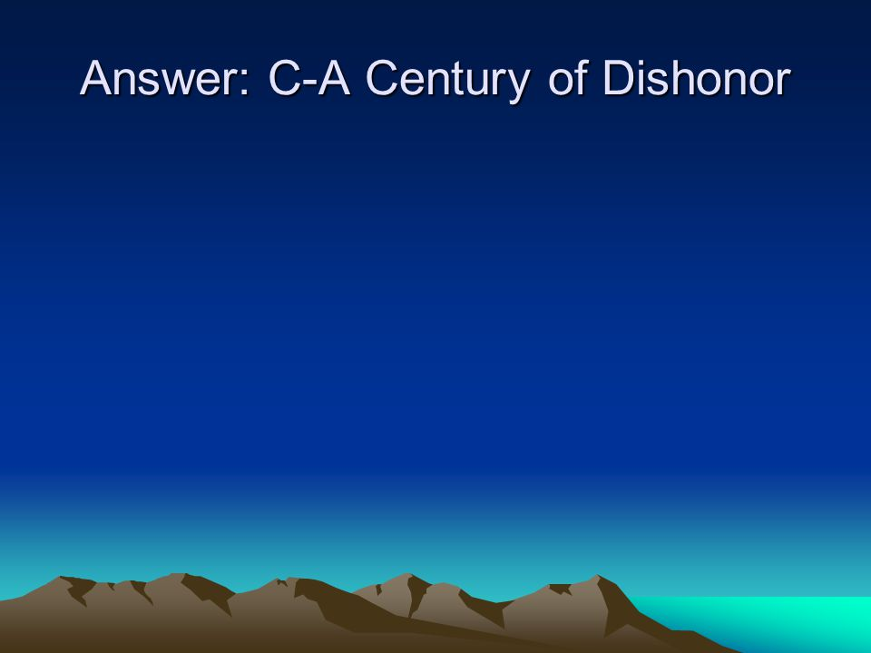 Answer: C-A Century of Dishonor