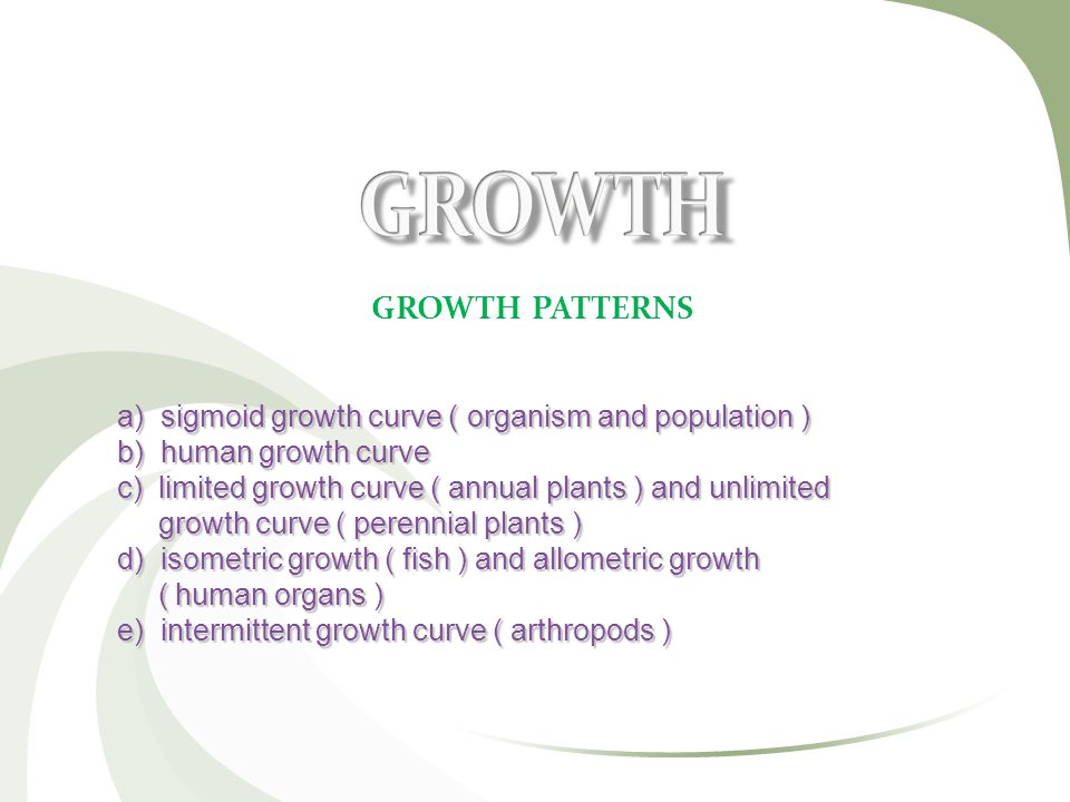 GROWTH PATTERNS a) sigmoid growth curve ( organism and population )