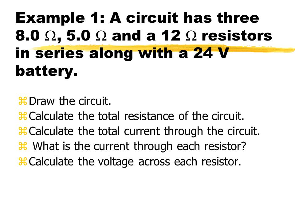 Example 1: A circuit has three 8. 0 W, 5