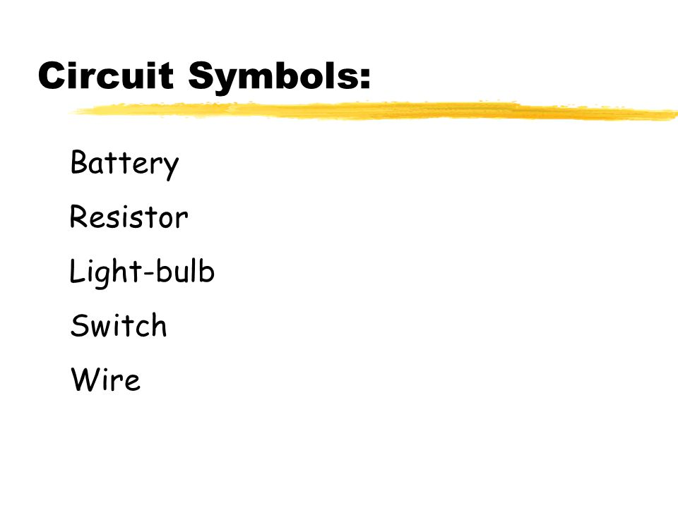 Circuit Symbols: Battery Resistor Light-bulb Switch Wire