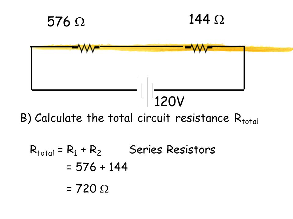 144  576  120V B) Calculate the total circuit resistance Rtotal
