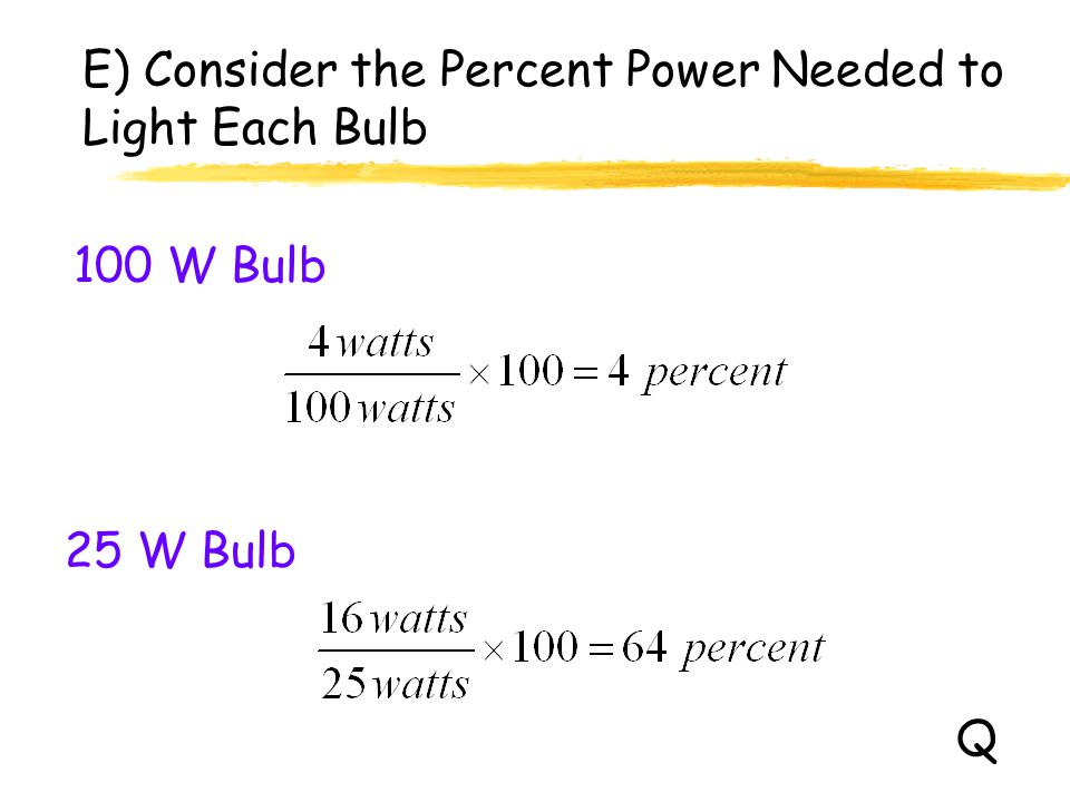 E) Consider the Percent Power Needed to Light Each Bulb