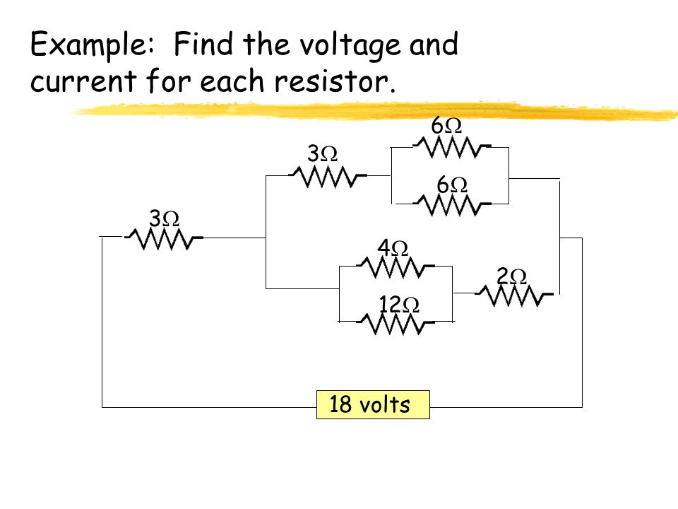 Example: Find the voltage and current for each resistor.