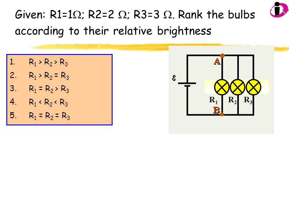 Given: R1=1; R2=2 ; R3=3 . Rank the bulbs according to their relative brightness