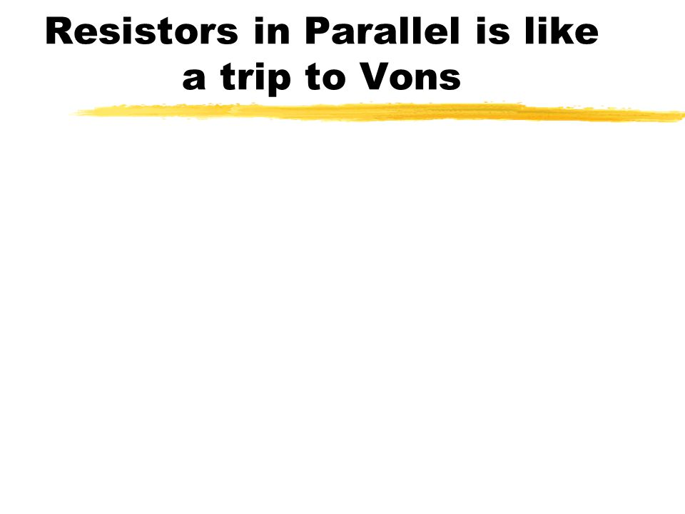 Resistors in Parallel is like a trip to Vons