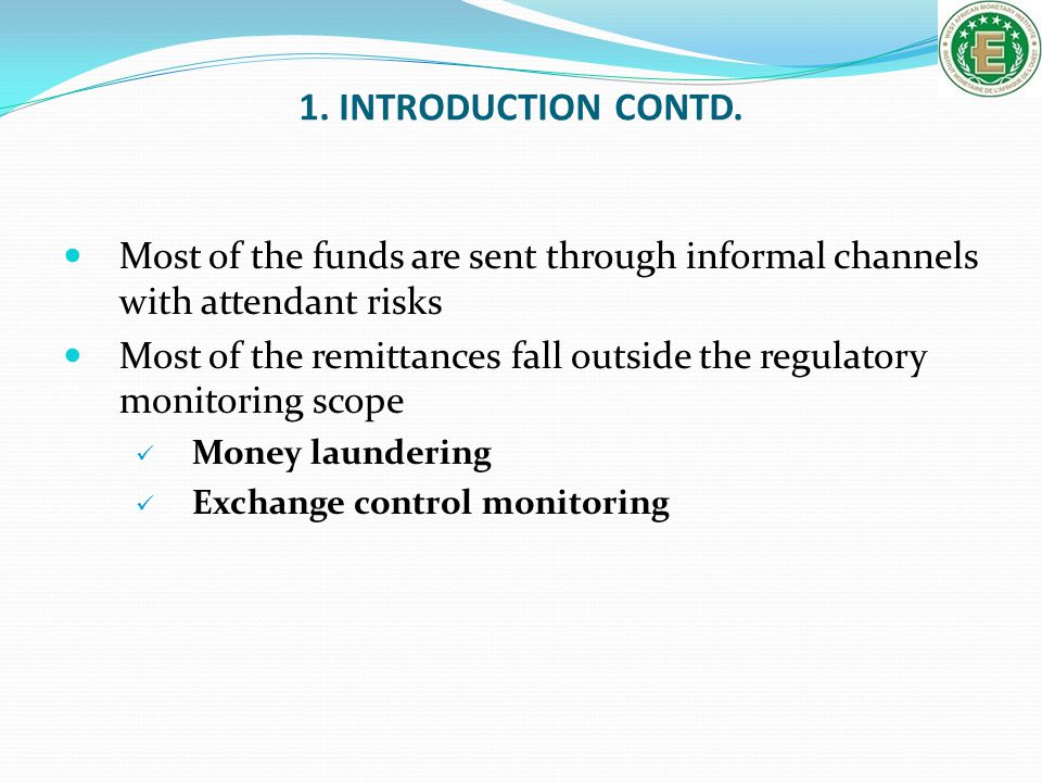 1. INTRODUCTION CONTD. Most of the funds are sent through informal channels with attendant risks.