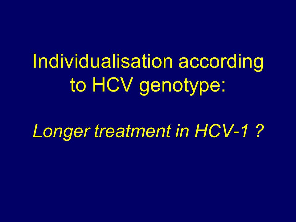 Individualisation according to HCV genotype: Longer treatment in HCV-1