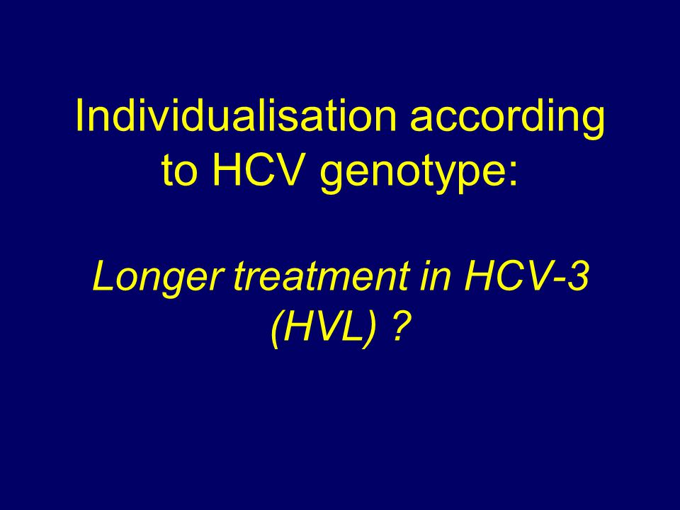 Individualisation according to HCV genotype: Longer treatment in HCV-3 (HVL)