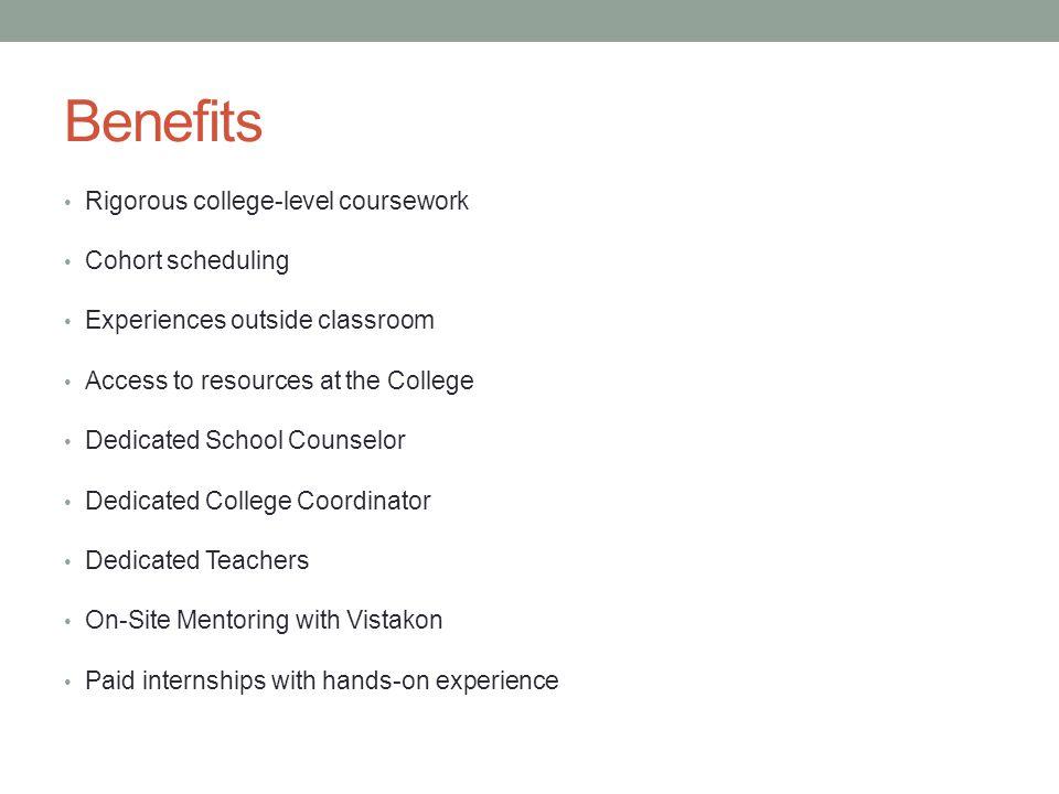 Benefits Rigorous college-level coursework Cohort scheduling
