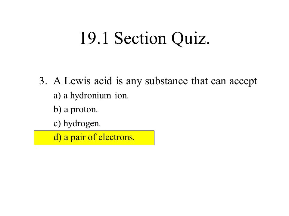 19.1 Section Quiz. 3. A Lewis acid is any substance that can accept