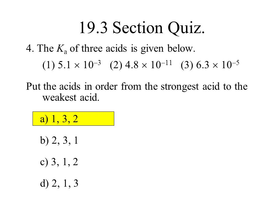 19.3 Section Quiz. 4. The Ka of three acids is given below.