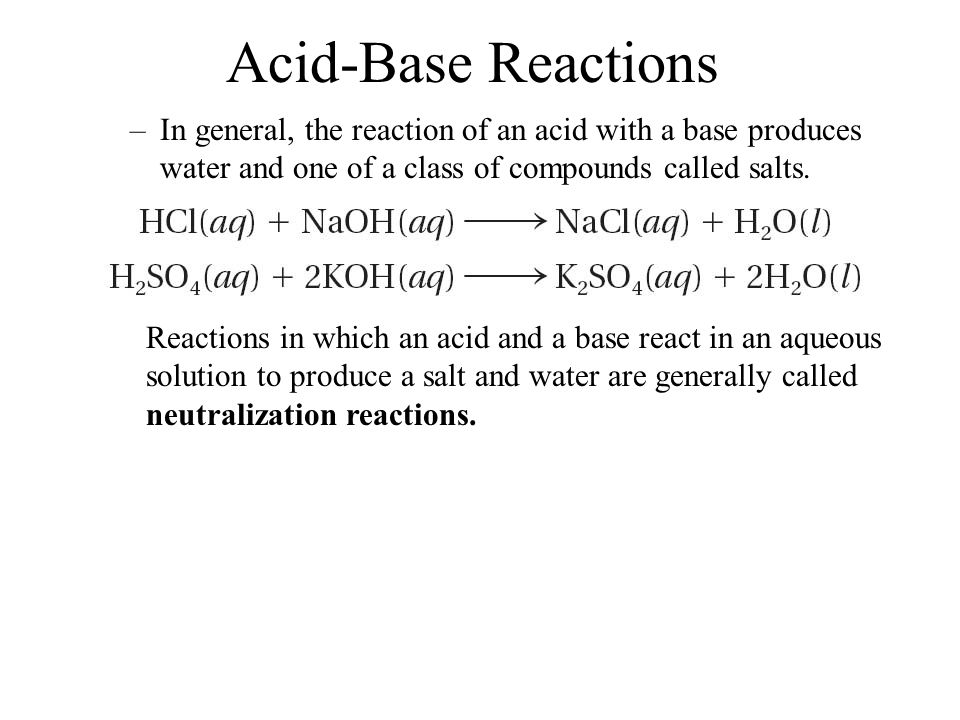 Acid-Base Reactions 19.4. In general, the reaction of an acid with a base produces water and one of a class of compounds called salts.
