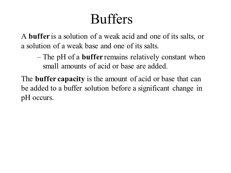 19.5 Buffers. A buffer is a solution of a weak acid and one of its salts, or a solution of a weak base and one of its salts.