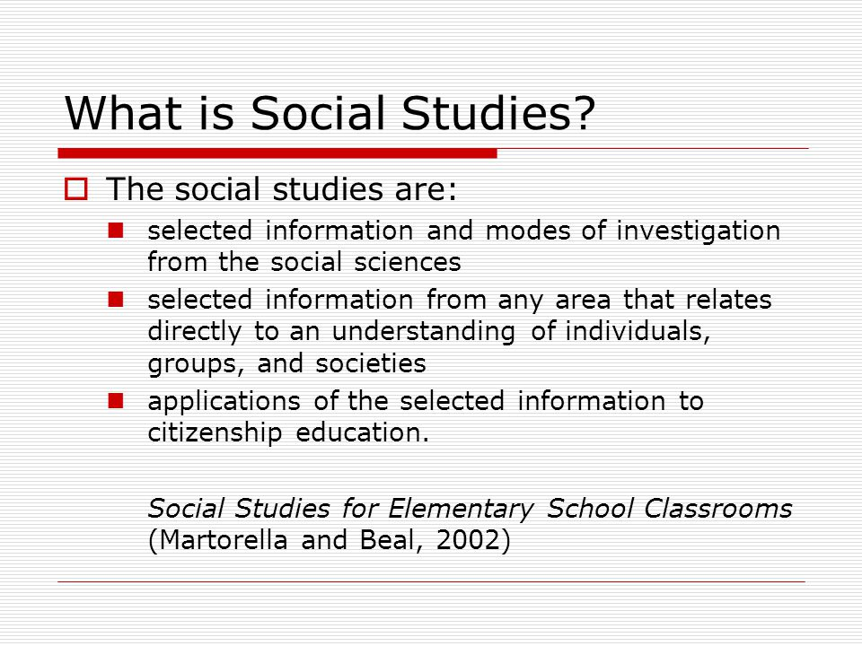 What is Social Studies The social studies are: