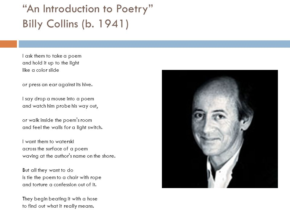 """symbols in the poem introduction to poetry by billy collins In billy collin's poem """"introduction to poetry"""", the speaker is assuming the role of  a teacher who's tasked with teaching poetry to unwilling students collins."""