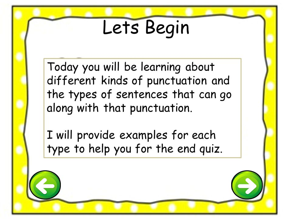 Lets Begin Today you will be learning about different kinds of punctuation and the types of sentences that can go along with that punctuation.