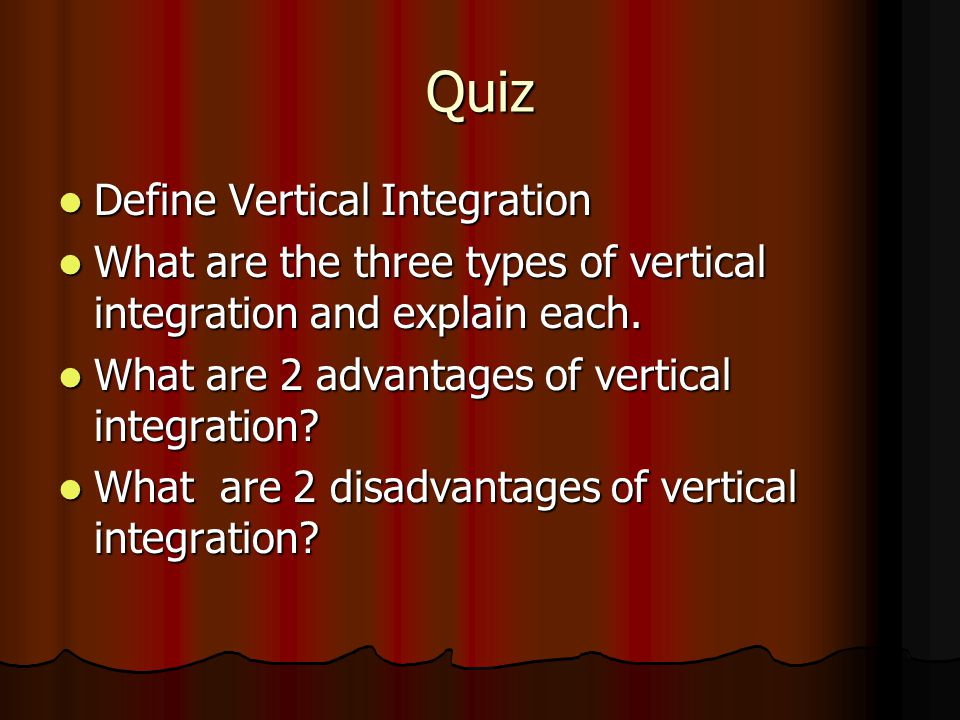 benefits and drawbacks of vertical integration Quick answer two primary disadvantages to horizontal integration include dealing with government approval of the plan and realizing anticipated benefits.