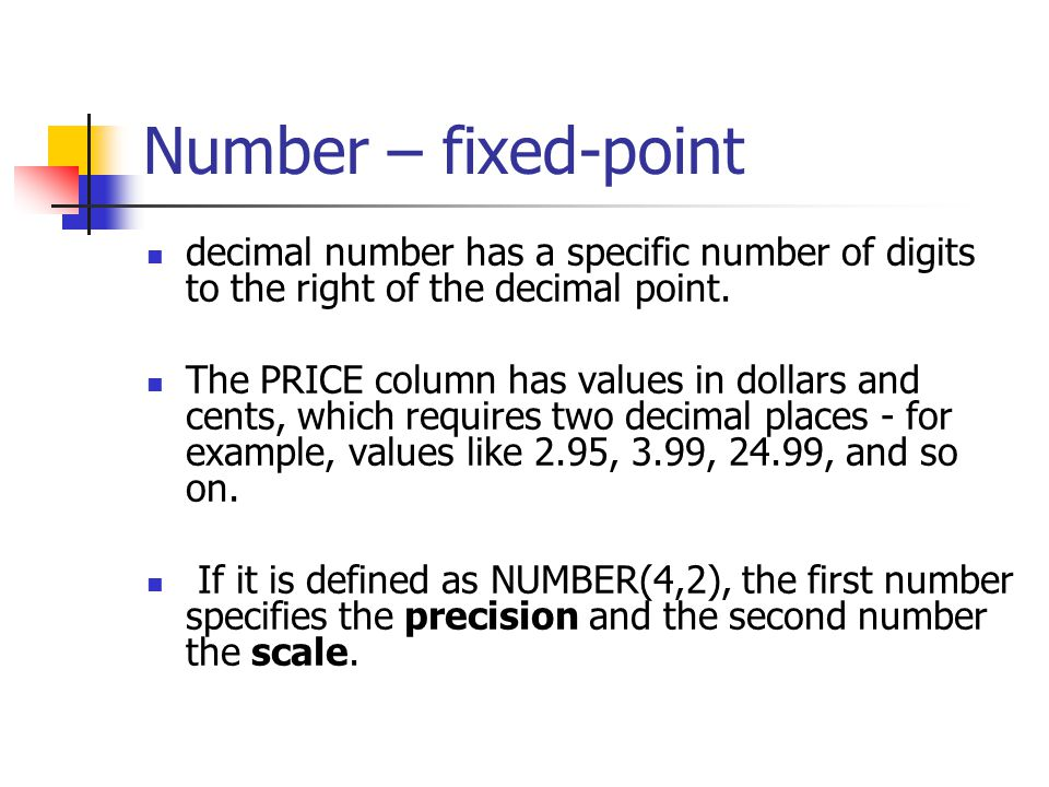 Number – fixed-point decimal number has a specific number of digits to the right of the decimal point.