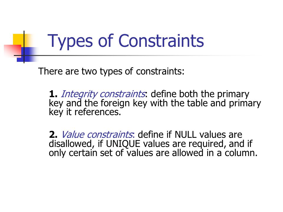 Types of Constraints There are two types of constraints: