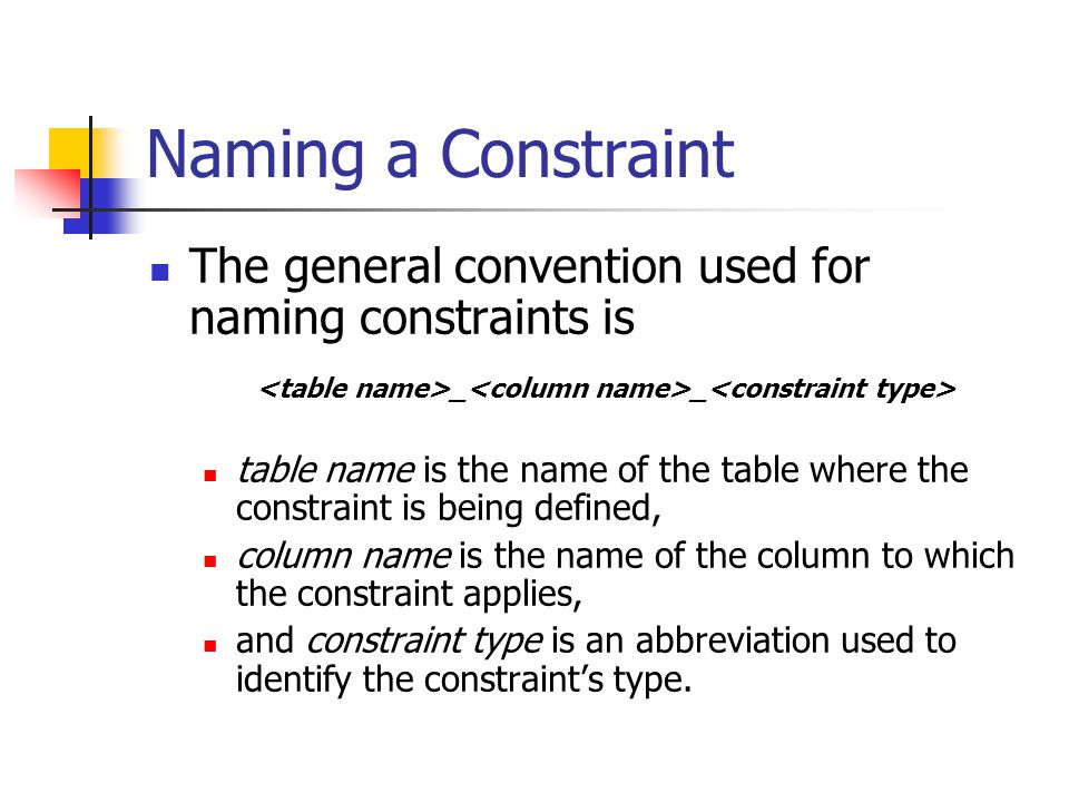 Naming a Constraint The general convention used for naming constraints is. <table name>_<column name>_<constraint type>