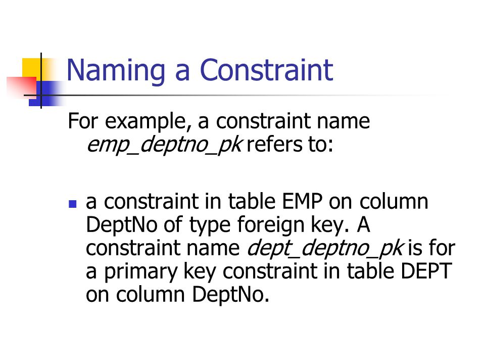 Naming a Constraint For example, a constraint name emp_deptno_pk refers to: