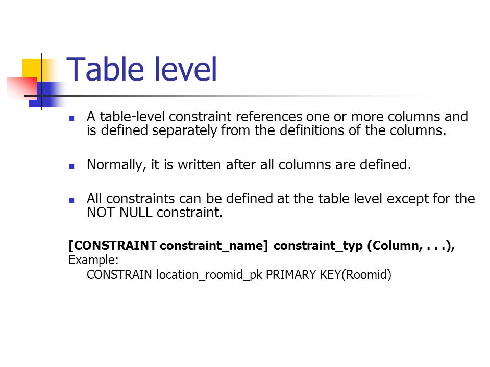 Table level A table-level constraint references one or more columns and is defined separately from the definitions of the columns.
