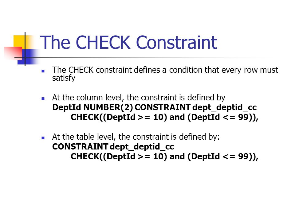 The CHECK Constraint The CHECK constraint defines a condition that every row must satisfy. At the column level, the constraint is defined by.