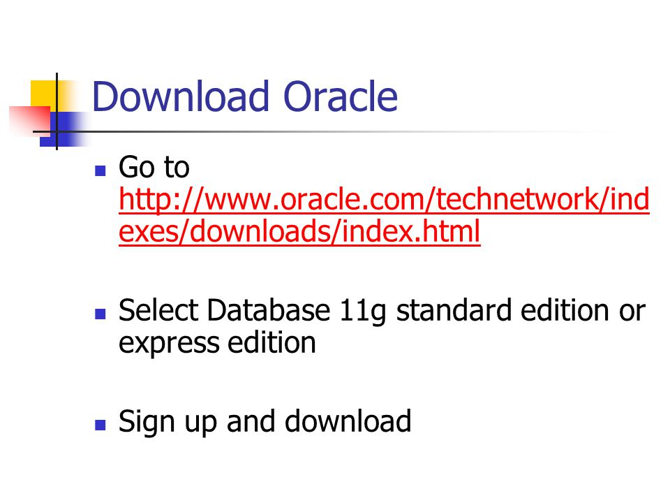 Download Oracle Go to   Select Database 11g standard edition or express edition.