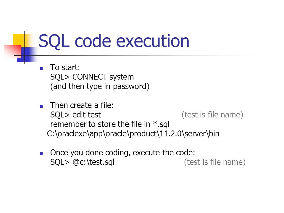 SQL code execution To start: SQL> CONNECT system