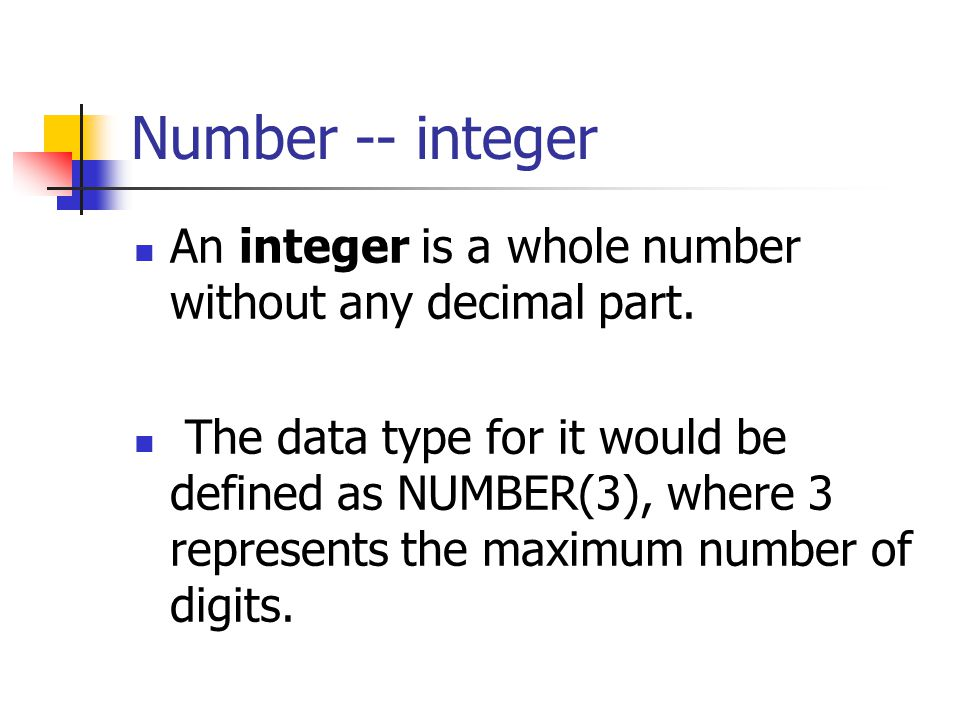 Number -- integer An integer is a whole number without any decimal part.