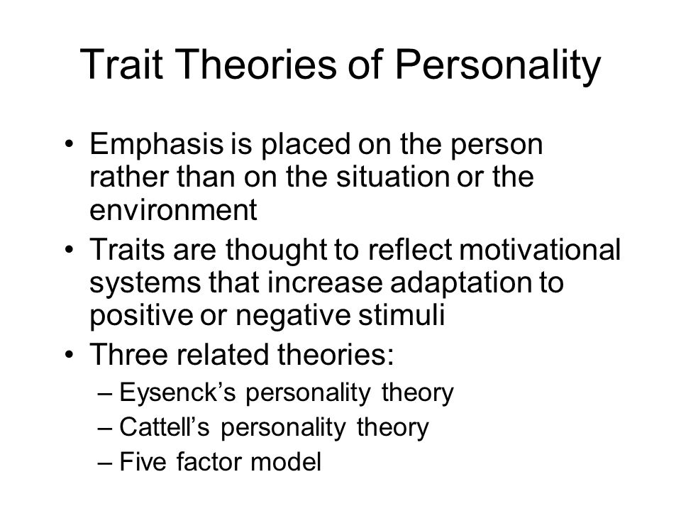 biological personality trait theory Personality is the sum total of all human characteristics that make the individual unique among individuals human personality is composed of an array of traits, or discrete human characteristics these traits can vary across human beings and will coalesce within some humans to form recognizable behavioral and cognitive orientations or patterns.