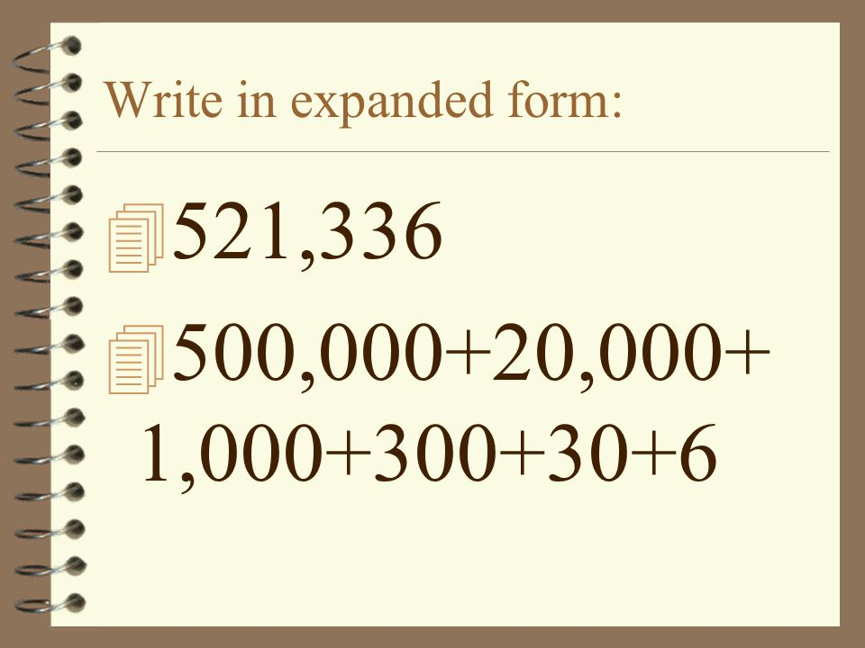 write in expanded form · expanded form is a way to write a number that shows the sum of values of each digit of a number example of expanded form in the number 543, the value of the digit 3 is 3, the value of the digit 4 is 40, and the value of the digit 5 is 500 so, the expanded form of the number 543 would be 500 + 40 + 3.