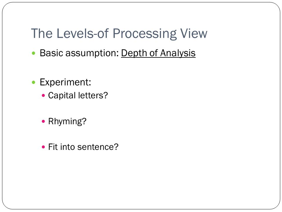 levels of processing on memory recall The present study attempted to determine the effect of a levels-of-processing manipulation on the incidence of false recall in experiment 1, participants engaged in either a vowel counting task or a.