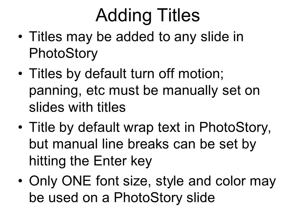 Adding Titles Titles may be added to any slide in PhotoStory