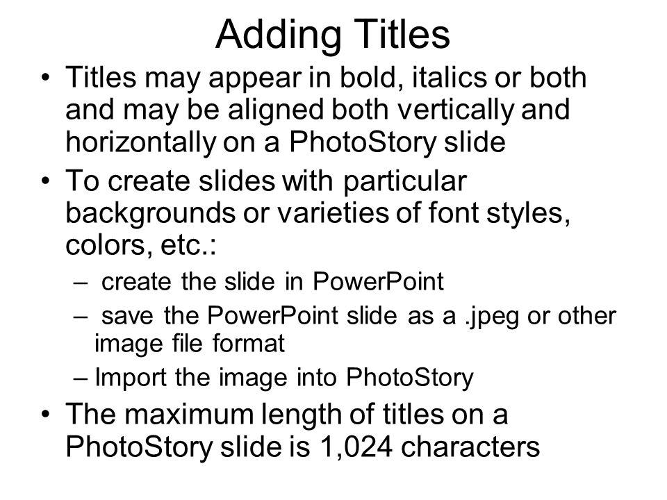 Adding Titles Titles may appear in bold, italics or both and may be aligned both vertically and horizontally on a PhotoStory slide.