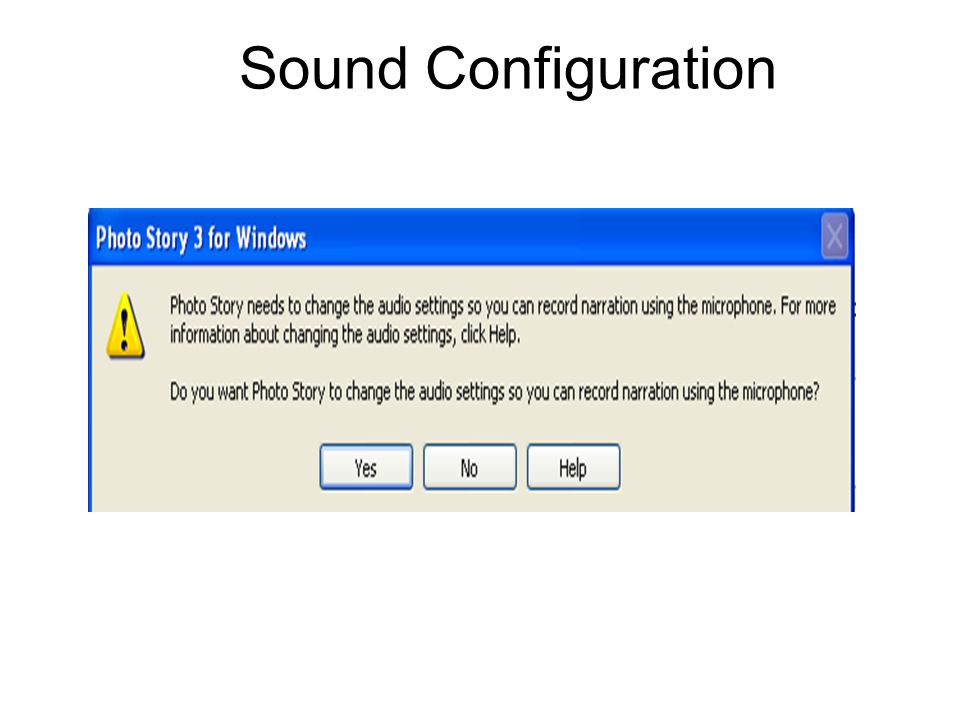 Sound Configuration Once you have adjusted the sound settings: microphone and speakers select NO when this window pops up on each PhotoStory slide.