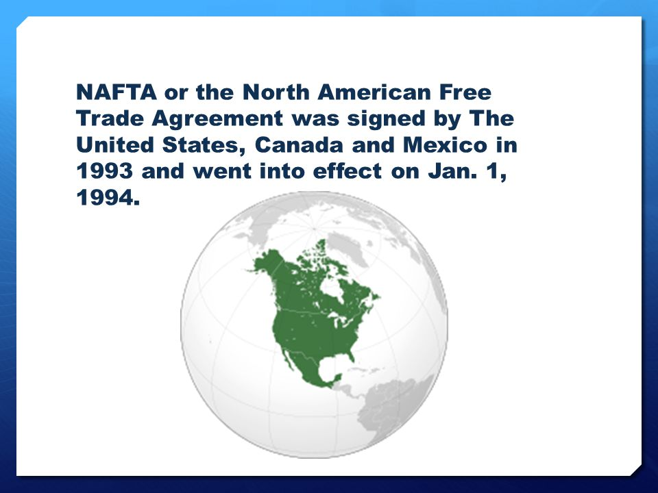 the background and impact of the north american free trade agreement North american free trade agreement: trade agreement that removed most  tariffs and  background  additional side agreements were adopted to address  concerns over the potential labour-market and environmental impacts of the  treaty.