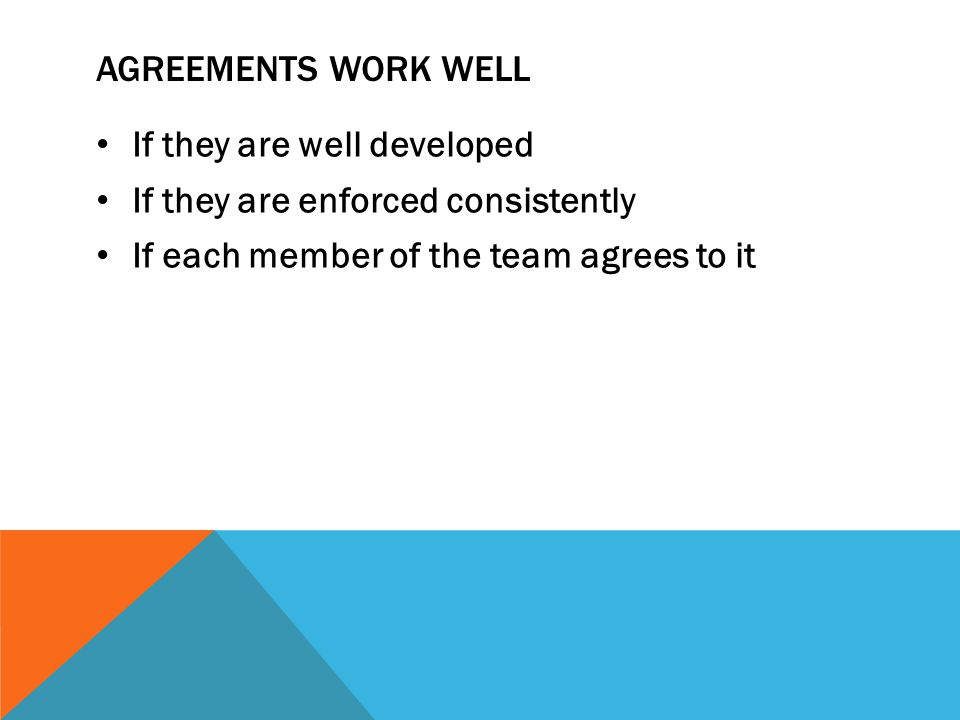 Agreements work well If they are well developed. If they are enforced consistently.