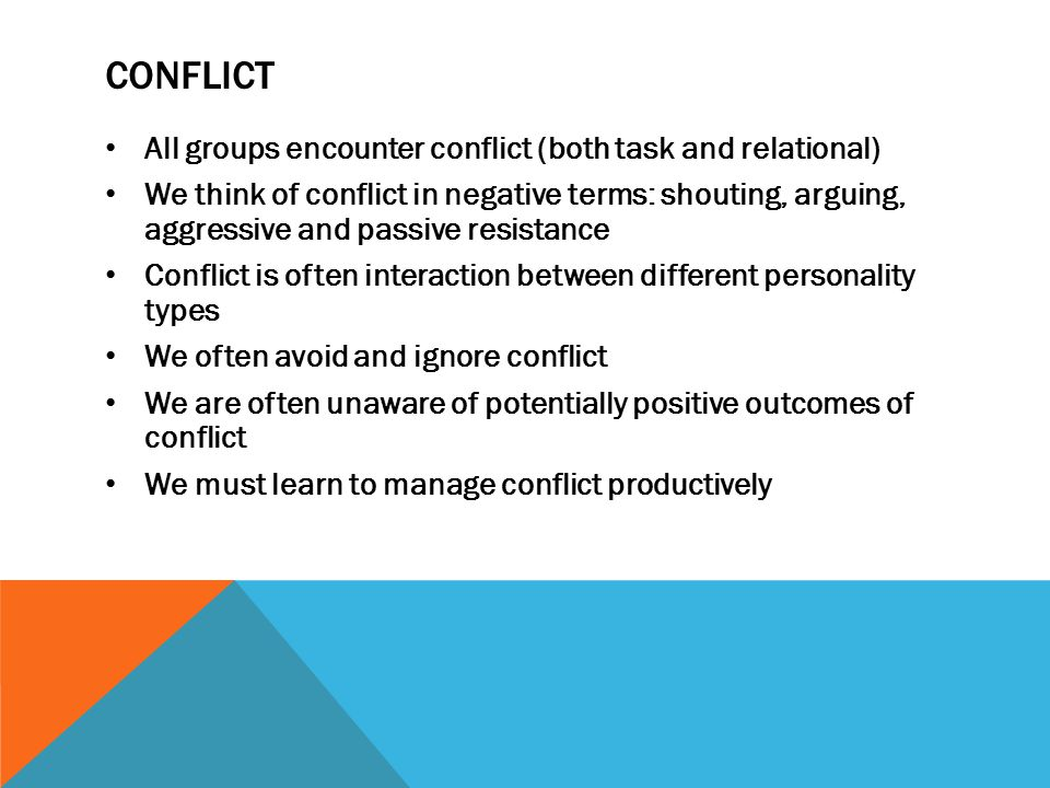 Conflict All groups encounter conflict (both task and relational)