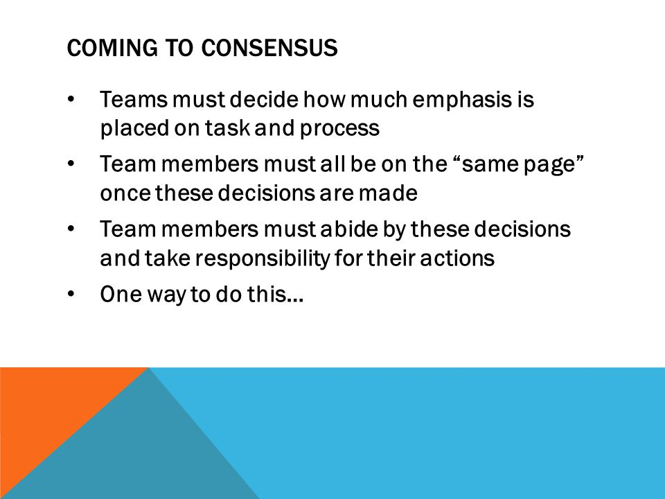 Coming to consensus Teams must decide how much emphasis is placed on task and process.