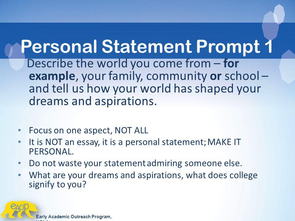 personal statement essay prompts Writing college admissions essays/ uc personal statements information, strategies, & tips workshop topics uc personal statement prompts.
