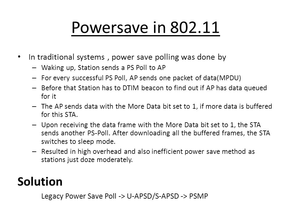 Powersave in In traditional systems , power save polling was done by. Waking up, Station sends a PS Poll to AP.