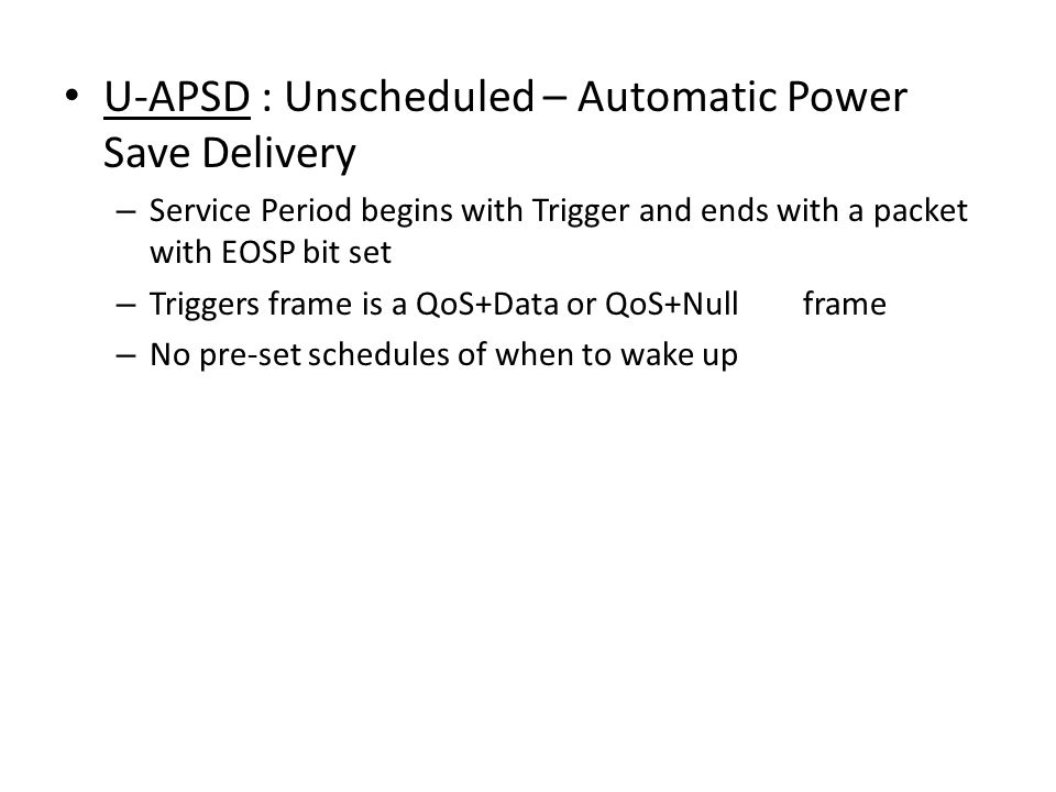 U-APSD : Unscheduled – Automatic Power Save Delivery
