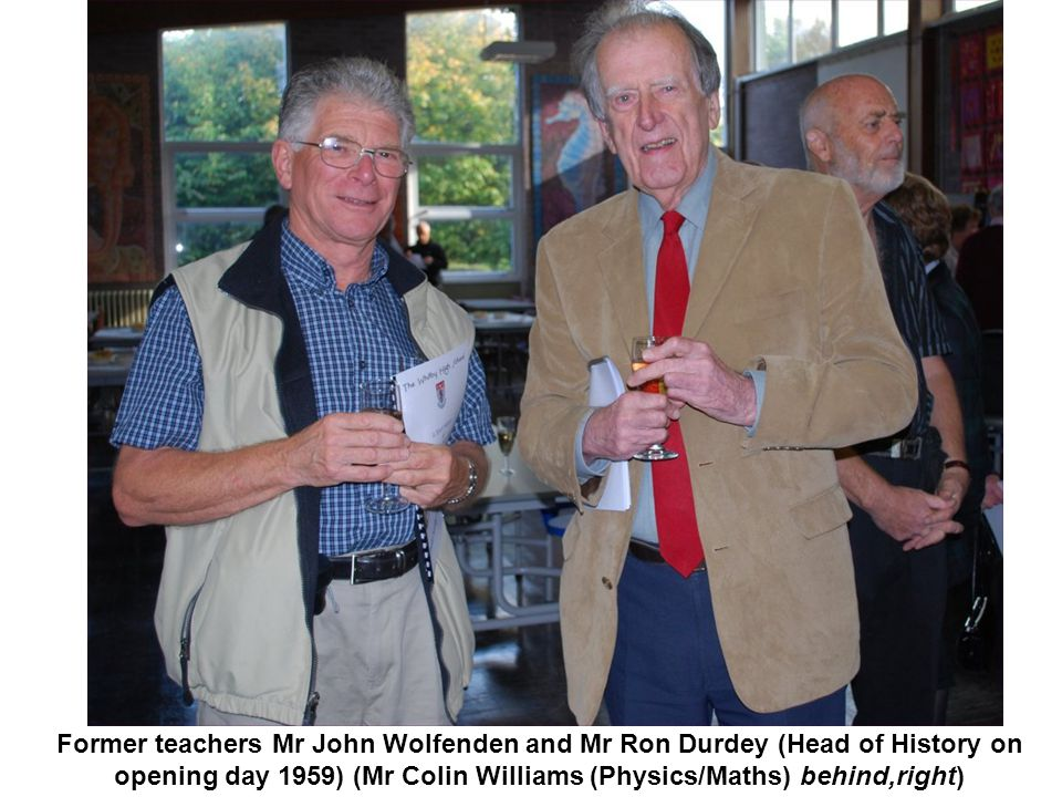Former teachers Mr John Wolfenden and Mr Ron Durdey (Head of History on opening day 1959) (Mr Colin Williams (Physics/Maths) behind,right)
